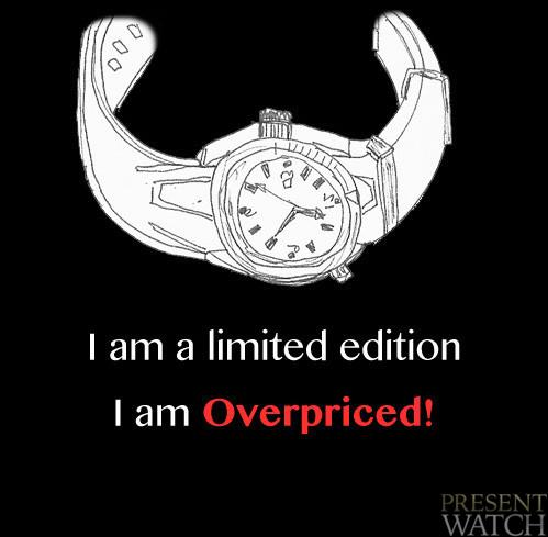 Overpriced limited edtion watches